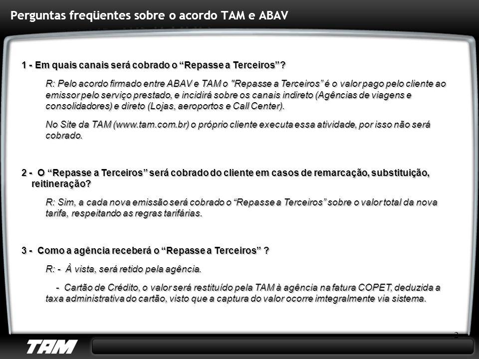 2 Perguntas freqüentes sobre o acordo TAM e ABAV 1 - Em quais canais será cobrado o Repasse a Terceiros? R: Pelo acordo firmado entre ABAV e TAM o