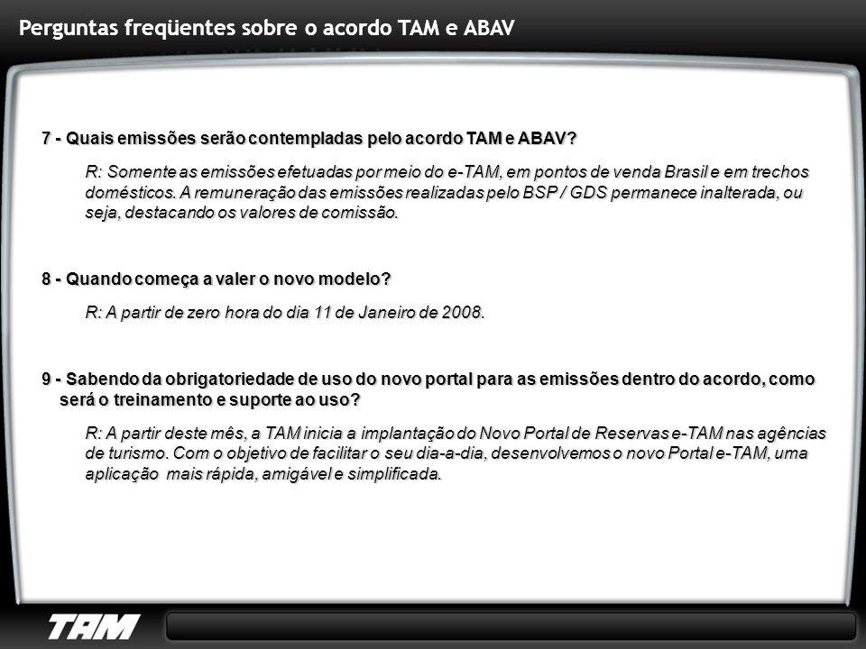 7 - Quais emissões serão contempladas pelo acordo TAM e ABAV? R: Somente as emissões efetuadas por meio do e-TAM, em pontos de venda Brasil e em trech