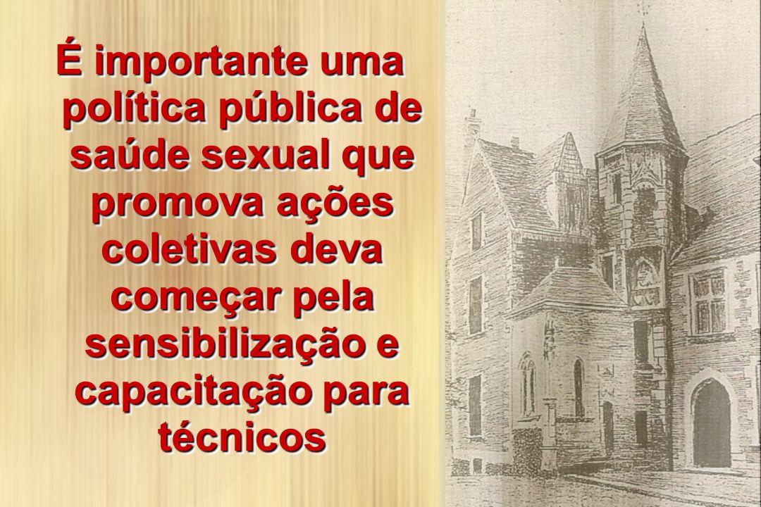 É importante uma política pública de saúde sexual que promova ações coletivas deva começar pela sensibilização e capacitação para técnicos
