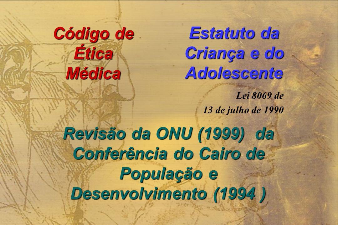 Código de ÉticaMédica Estatuto da Criança e do Adolescente Lei 8069 de 13 de julho de 1990 Revisão da ONU (1999) da Conferência do Cairo de População