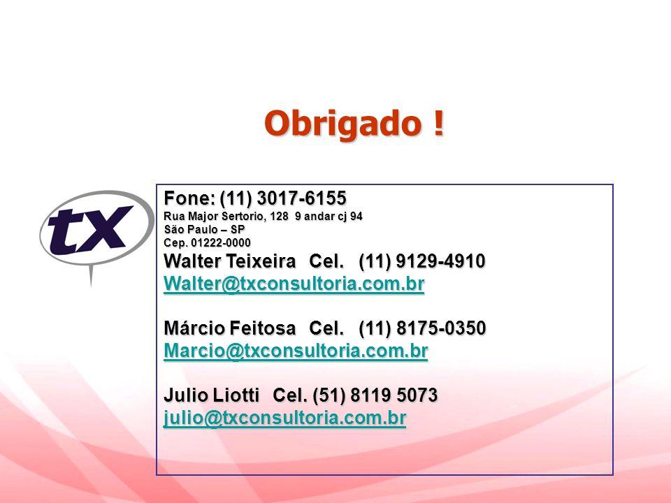 Obrigado ! Obrigado ! Fone: (11) 3017-6155 Rua Major Sertorio, 128 9 andar cj 94 São Paulo – SP Cep. 01222-0000 Walter Teixeira Cel. (11) 9129-4910 Wa