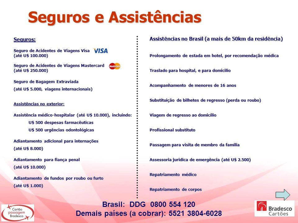 Seguros e Assistências Seguros e Assistências Seguros: Seguro de Acidentes de Viagens Visa (até U$ 100.000) Seguro de Acidentes de Viagens Mastercard