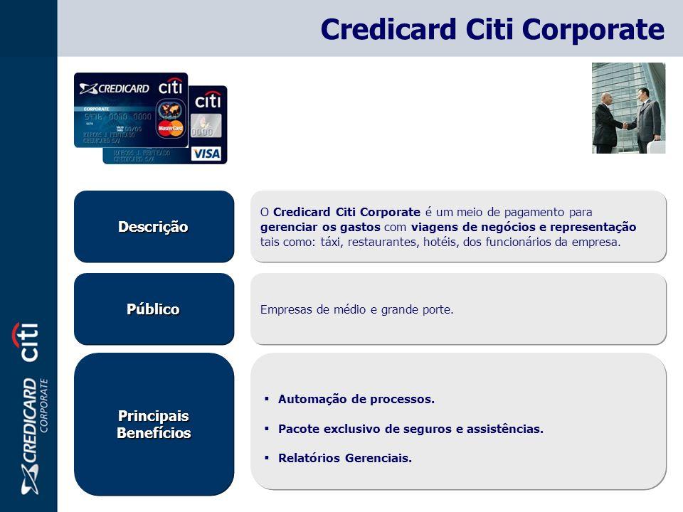 PúblicoPúblico DescriçãoDescrição Empresas de médio e grande porte. O Credicard Citi Corporate é um meio de pagamento para gerenciar os gastos com via