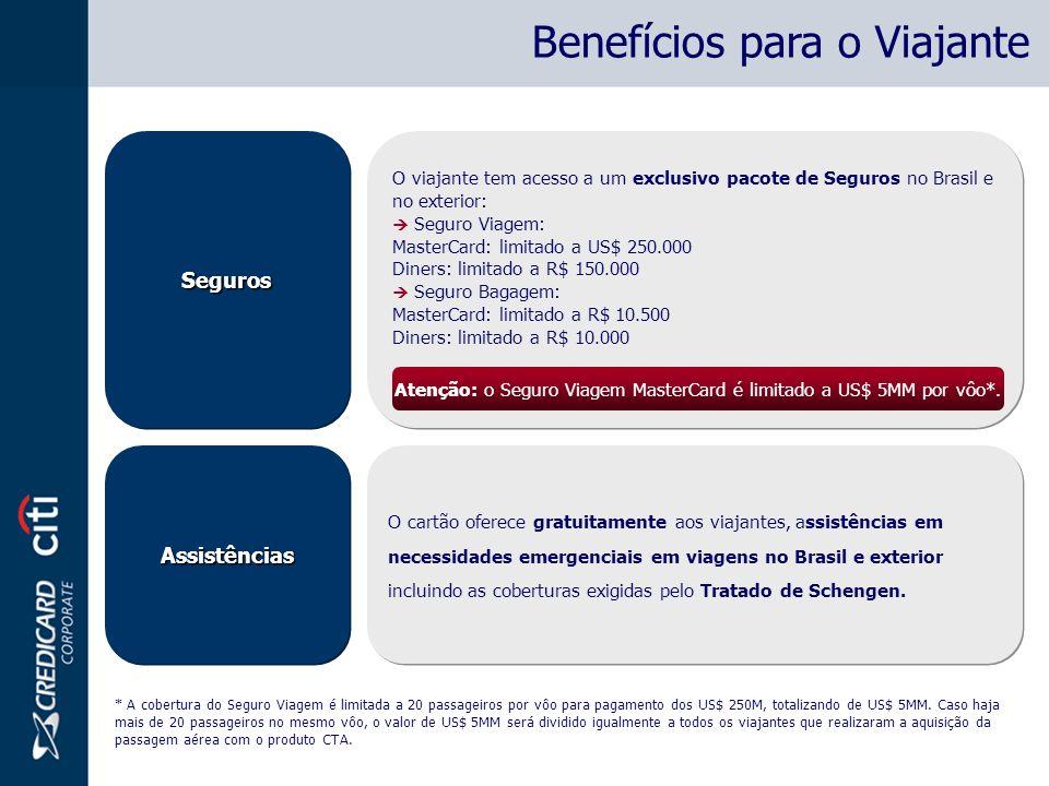 O viajante tem acesso a um exclusivo pacote de Seguros no Brasil e no exterior: Seguro Viagem: MasterCard: limitado a US$ 250.000 Diners: limitado a R$ 150.000 Seguro Bagagem: MasterCard: limitado a R$ 10.500 Diners: limitado a R$ 10.000 O viajante tem acesso a um exclusivo pacote de Seguros no Brasil e no exterior: Seguro Viagem: MasterCard: limitado a US$ 250.000 Diners: limitado a R$ 150.000 Seguro Bagagem: MasterCard: limitado a R$ 10.500 Diners: limitado a R$ 10.000 Atenção: o Seguro Viagem MasterCard é limitado a US$ 5MM por vôo*.