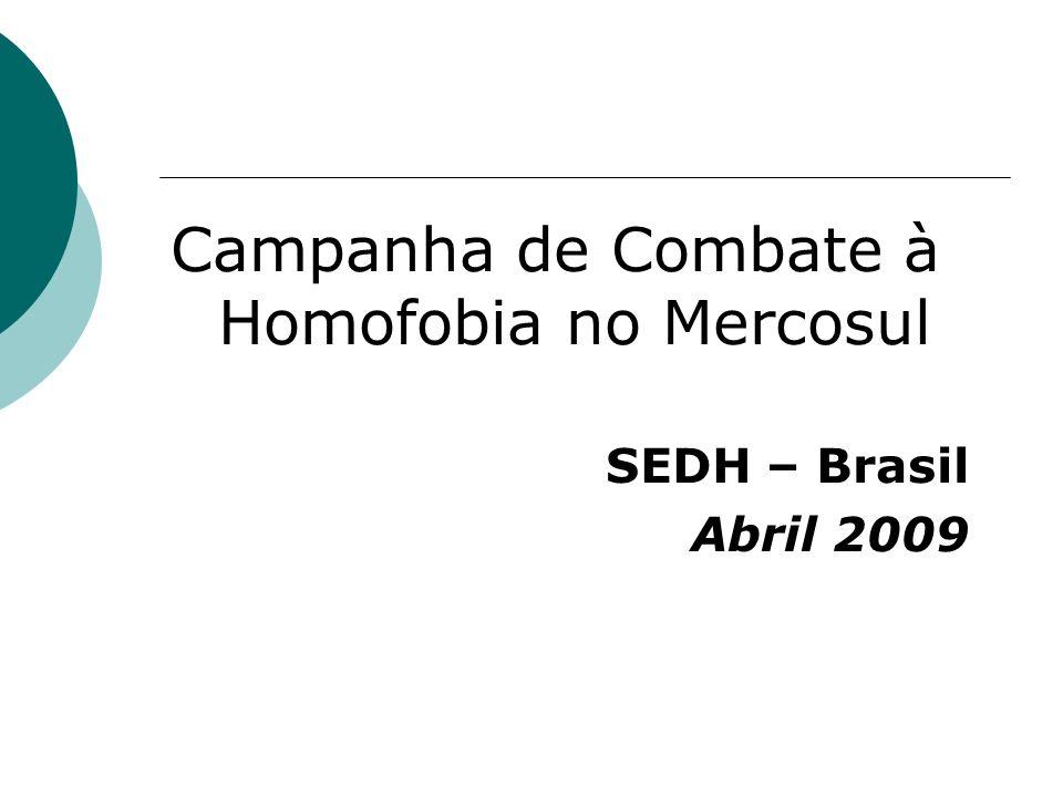 Campanha de Combate à Homofobia no Mercosul SEDH – Brasil Abril 2009