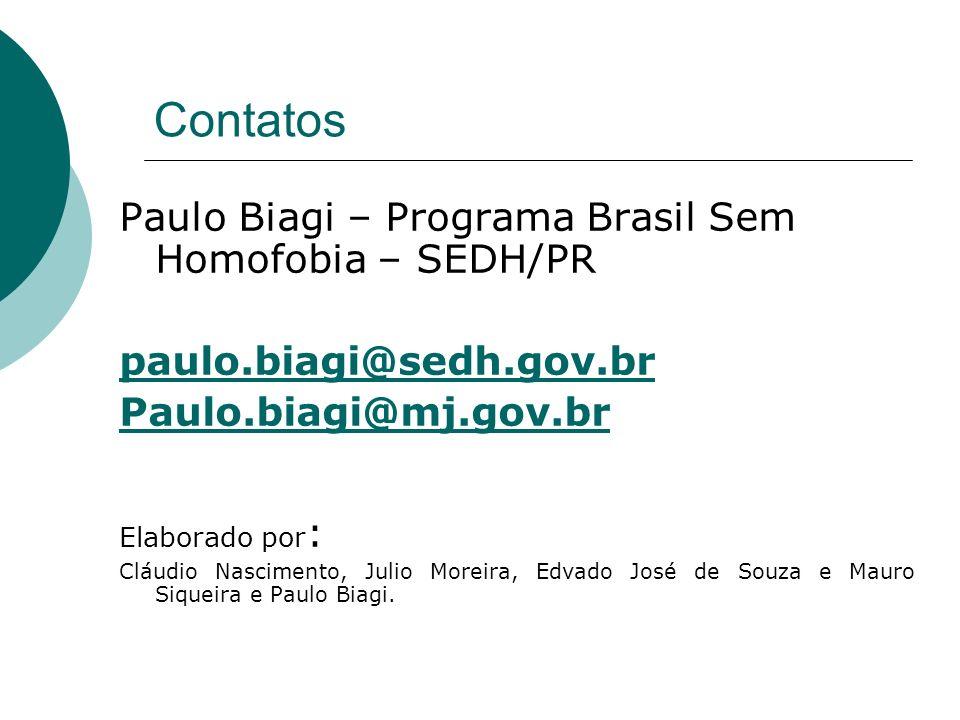 Contatos Paulo Biagi – Programa Brasil Sem Homofobia – SEDH/PR paulo.biagi@sedh.gov.br Paulo.biagi@mj.gov.br Elaborado por : Cláudio Nascimento, Julio
