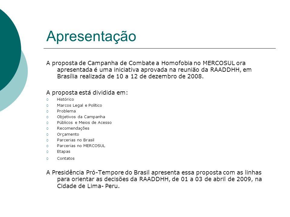 Apresentação A proposta de Campanha de Combate a Homofobia no MERCOSUL ora apresentada é uma iniciativa aprovada na reunião da RAADDHH, em Brasília re