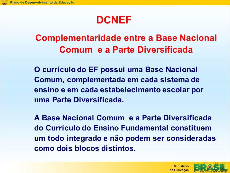 Ministério da Educação DCNEF Complementaridade entre a Base Nacional Comum e a Parte Diversificada O currículo do EF possui uma Base Nacional Comum, c