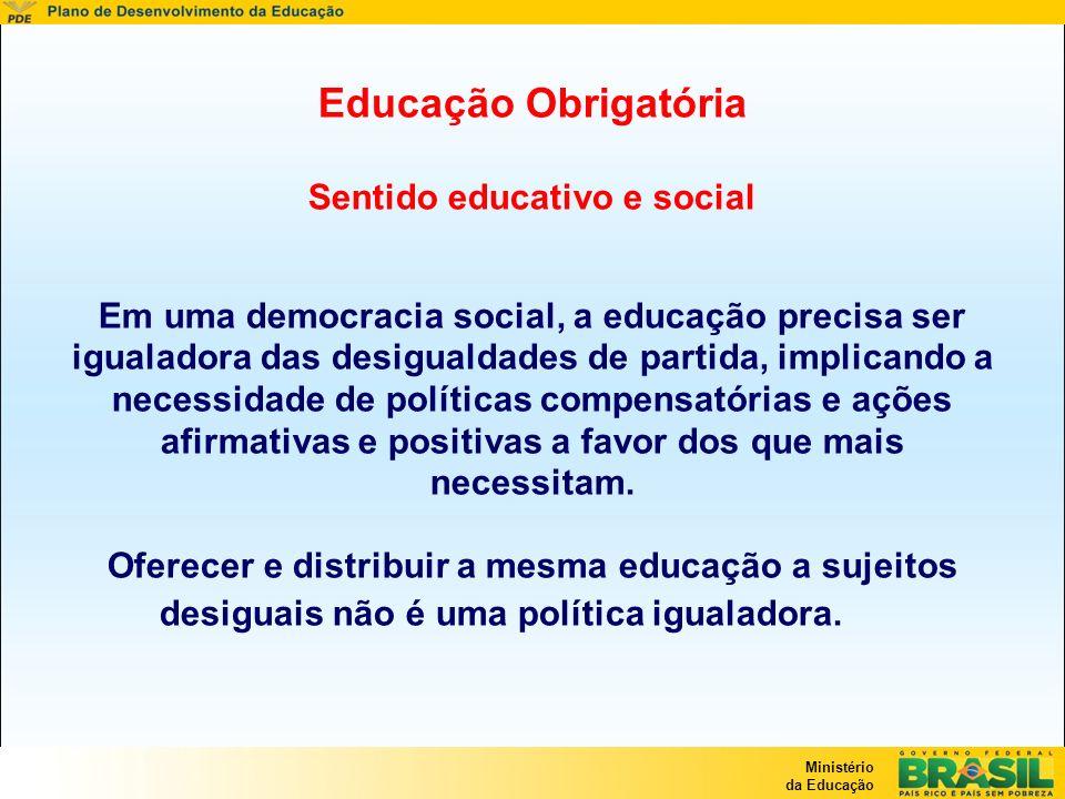 Ministério da Educação Educação Obrigatória Sentido educativo e social Em uma democracia social, a educação precisa ser igualadora das desigualdades d