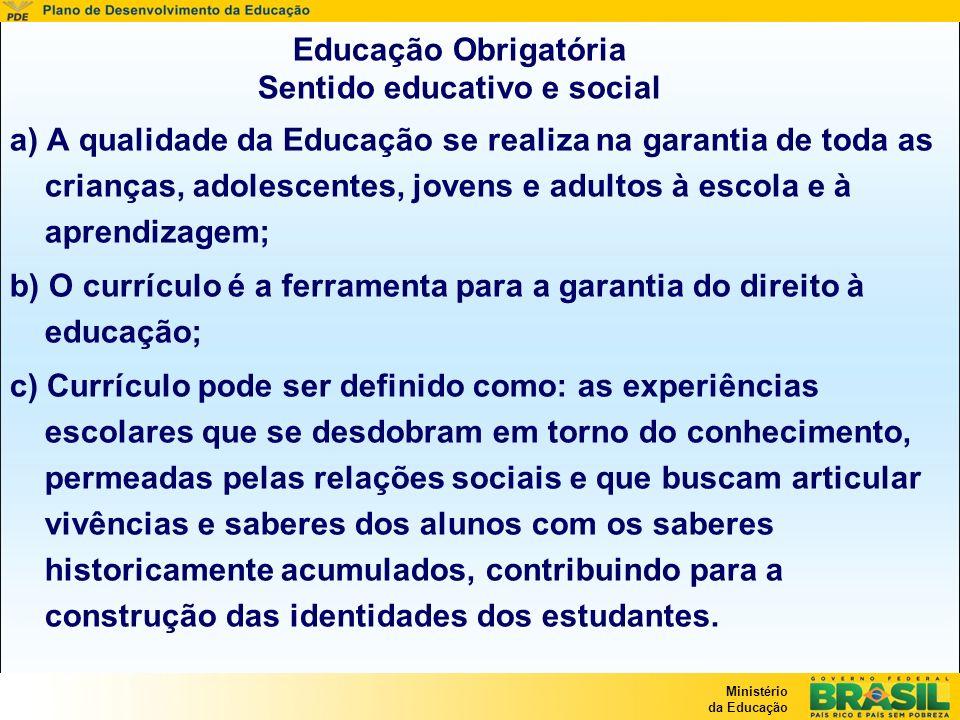Ministério da Educação Educação Obrigatória Sentido educativo e social a) A qualidade da Educação se realiza na garantia de toda as crianças, adolesce