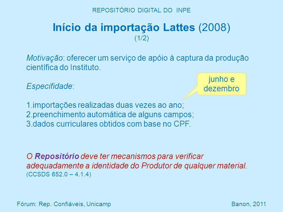 REPOSITÓRIO DIGITAL DO INPE Início da importação Lattes (2008) (1/2) Fórum: Rep. Confiáveis, Unicamp Banon, 2011 Motivação: oferecer um serviço de apó