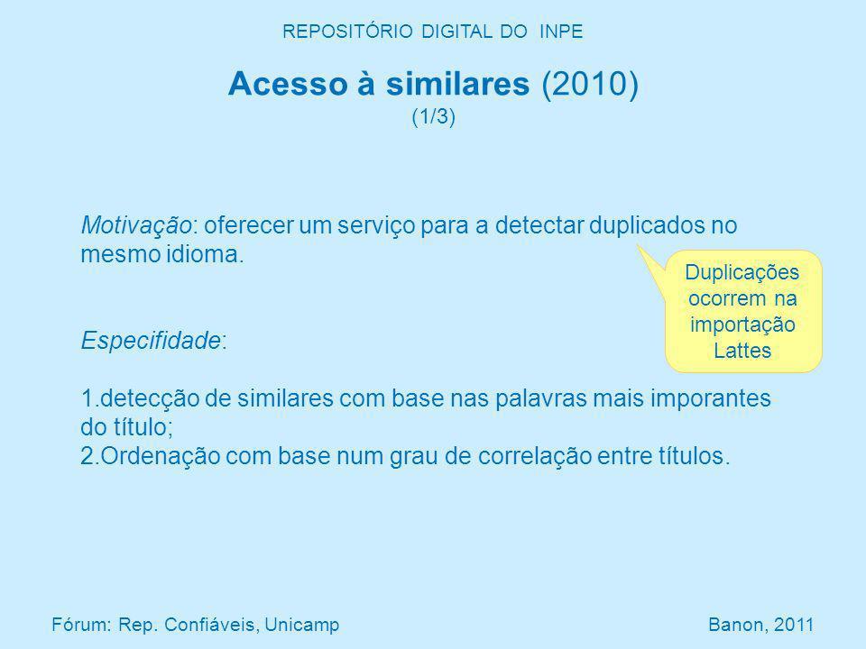 REPOSITÓRIO DIGITAL DO INPE Acesso à similares (2010) (1/3) Fórum: Rep. Confiáveis, Unicamp Banon, 2011 Motivação: oferecer um serviço para a detectar