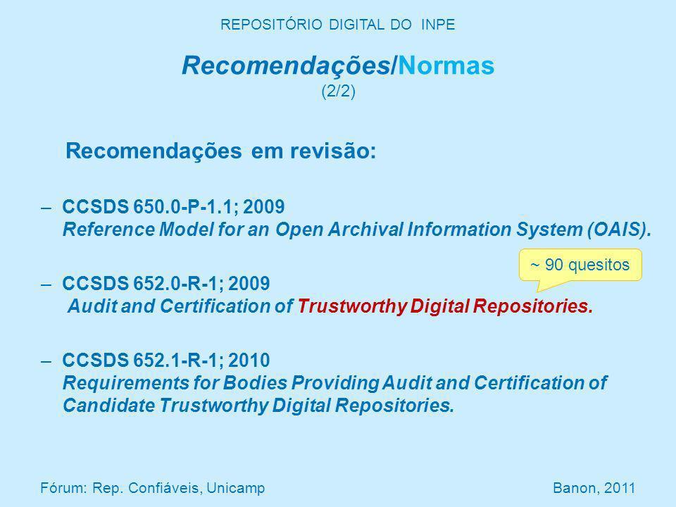 Recomendações/Normas (2/2) Recomendações em revisão: –CCSDS 650.0-P-1.1; 2009 Reference Model for an Open Archival Information System (OAIS). –CCSDS 6