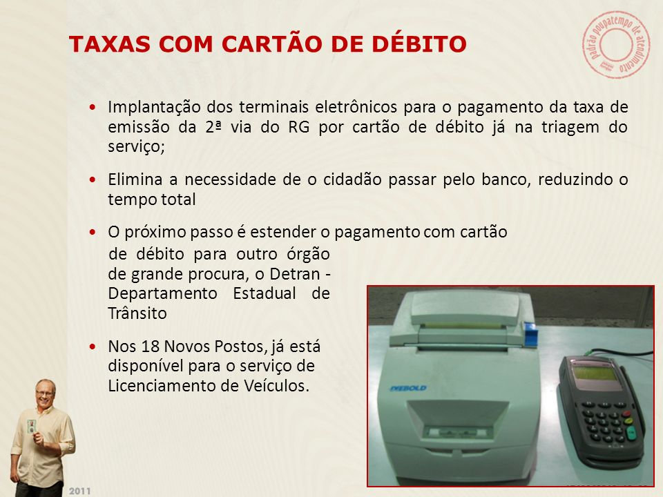 TAXAS COM CARTÃO DE DÉBITO Implantação dos terminais eletrônicos para o pagamento da taxa de emissão da 2ª via do RG por cartão de débito já na triage
