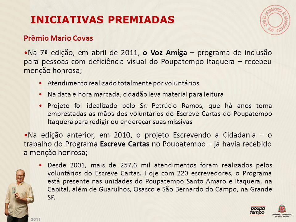 INICIATIVAS PREMIADAS Prêmio Mario Covas Na 7ª edição, em abril de 2011, o Voz Amiga – programa de inclusão para pessoas com deficiência visual do Pou