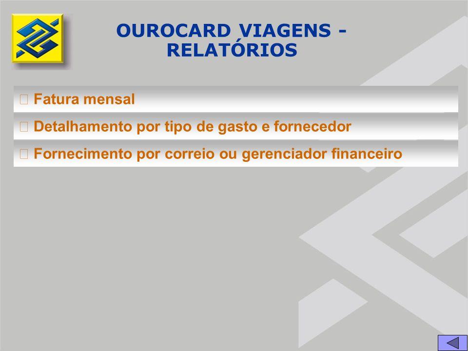  Fatura mensal  Detalhamento por tipo de gasto e fornecedor  Fornecimento por correio ou gerenciador financeiro OUROCARD VIAGENS - RELATÓRIOS