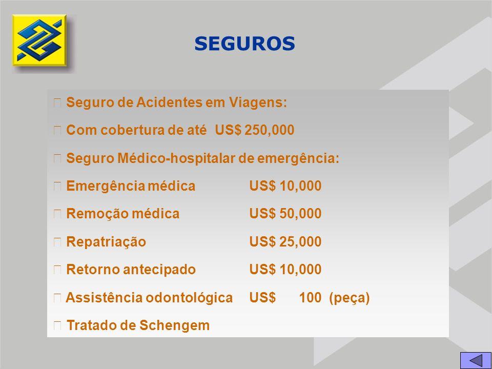 SEGUROS  Seguro de Acidentes em Viagens:  Com cobertura de até US$ 250,000  Seguro Médico-hospitalar de emergência:  Emergência médicaUS$ 10,000  Remoção médicaUS$ 50,000  RepatriaçãoUS$ 25,000  Retorno antecipadoUS$ 10,000  Assistência odontológicaUS$ 100 (peça)  Tratado de Schengem