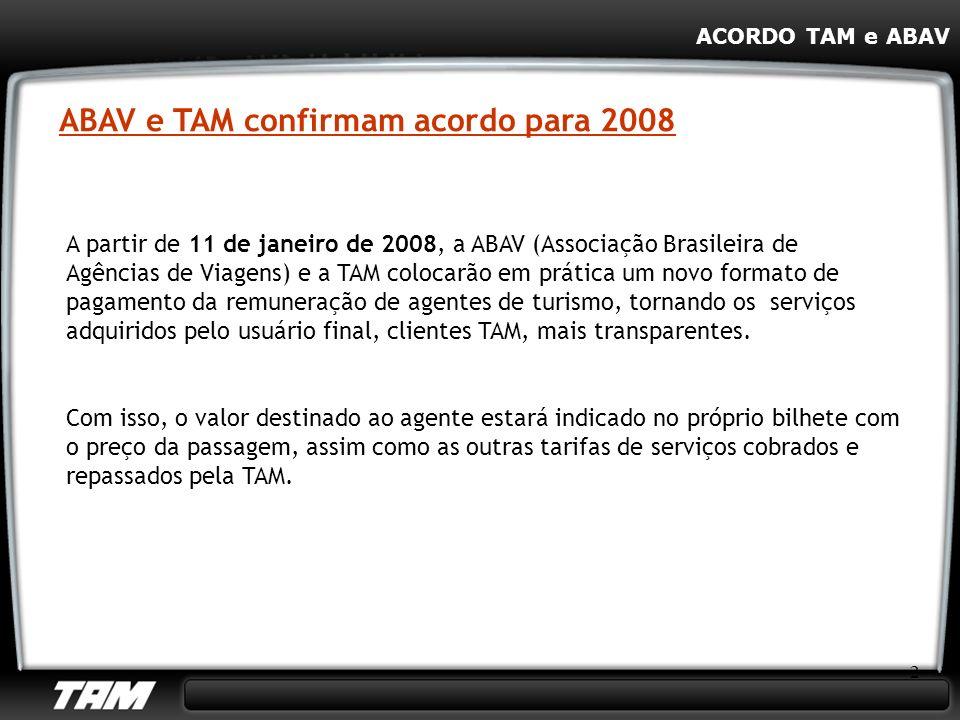 2 ABAV e TAM confirmam acordo para 2008 A partir de 11 de janeiro de 2008, a ABAV (Associação Brasileira de Agências de Viagens) e a TAM colocarão em