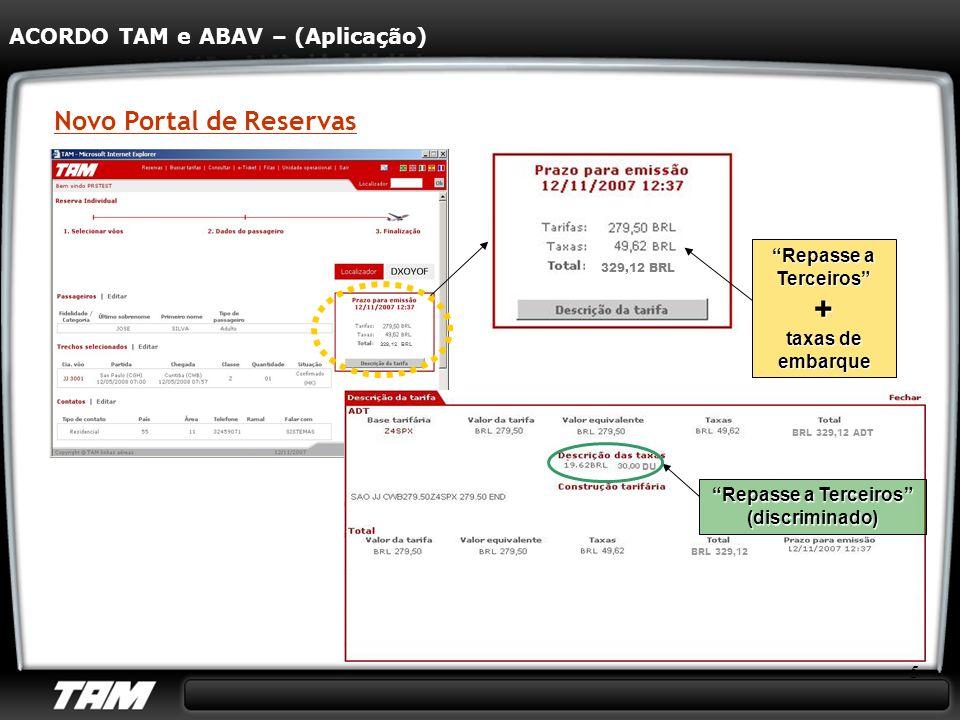 5 329,12 BRL Novo Portal de Reservas ACORDO TAM e ABAV – (Aplicação) 329,12 BRL Repasse a Terceiros + taxas de embarque DU BRL 329,12 ADT BRL 329,12 R