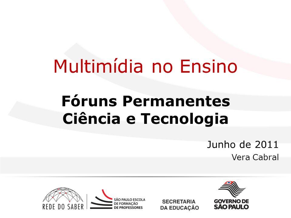 Multimídia no Ensino Fóruns Permanentes Ciência e Tecnologia Junho de 2011 Vera Cabral
