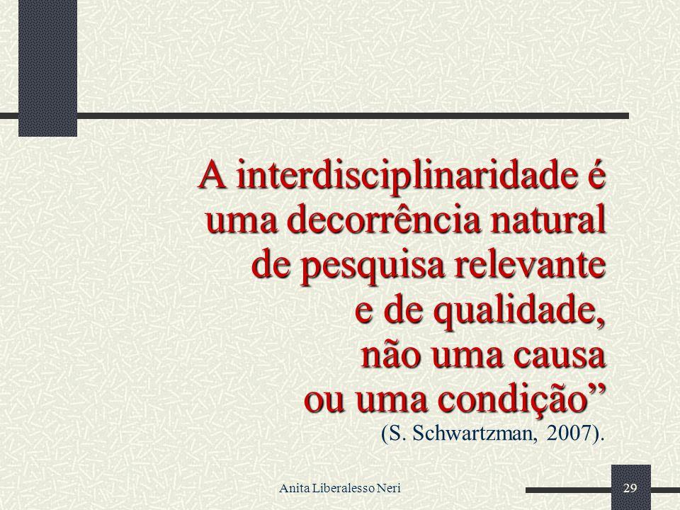 Anita Liberalesso Neri29 A interdisciplinaridade é uma decorrência natural uma decorrência natural de pesquisa relevante e de qualidade, não uma causa ou uma condição (S.