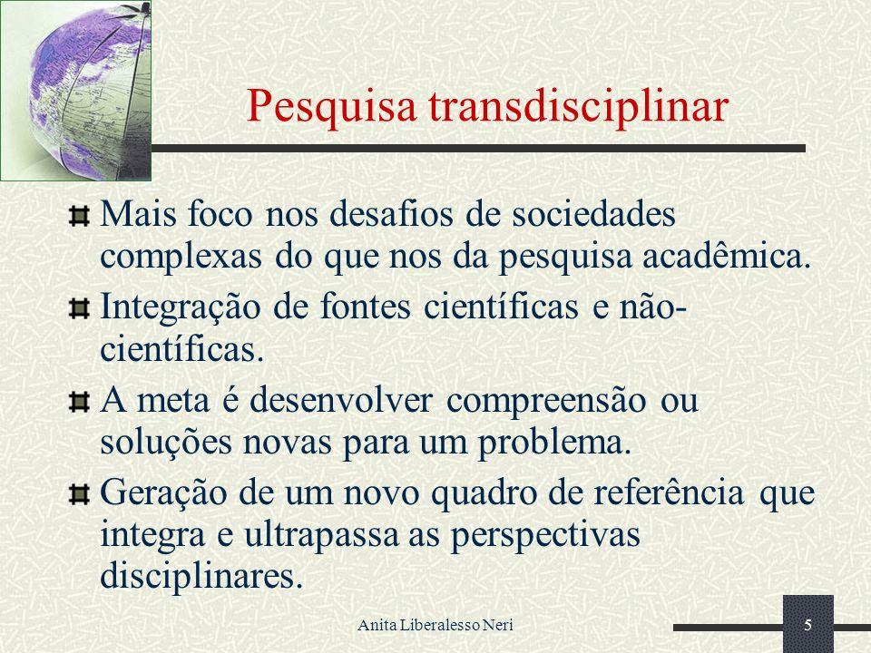 Anita Liberalesso Neri5 Pesquisa transdisciplinar Mais foco nos desafios de sociedades complexas do que nos da pesquisa acadêmica.