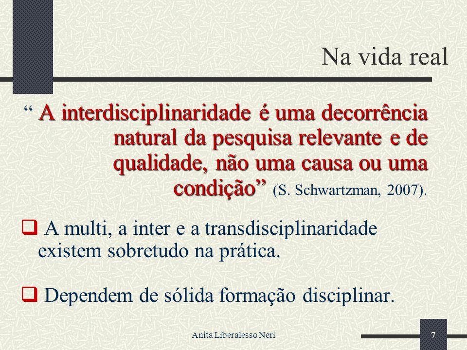Anita Liberalesso Neri7 Na vida real A interdisciplinaridade é uma decorrência natural da pesquisa relevante e de qualidade, não uma causa ou uma condição A interdisciplinaridade é uma decorrência natural da pesquisa relevante e de qualidade, não uma causa ou uma condição (S.