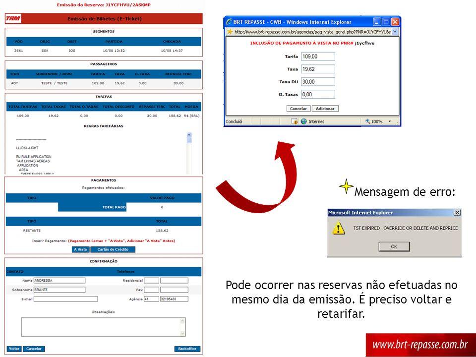 Mensagem de erro: Pode ocorrer nas reservas não efetuadas no mesmo dia da emissão. É preciso voltar e retarifar.