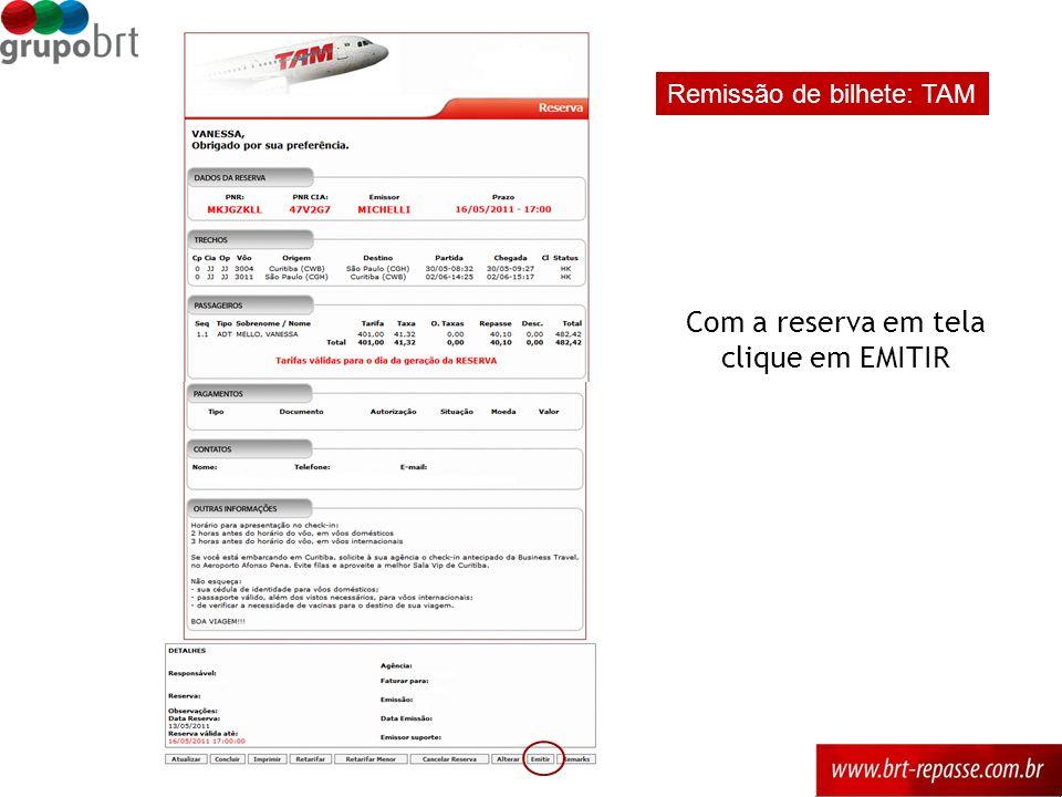 Remissão de bilhete: TAM Com a reserva em tela clique em EMITIR