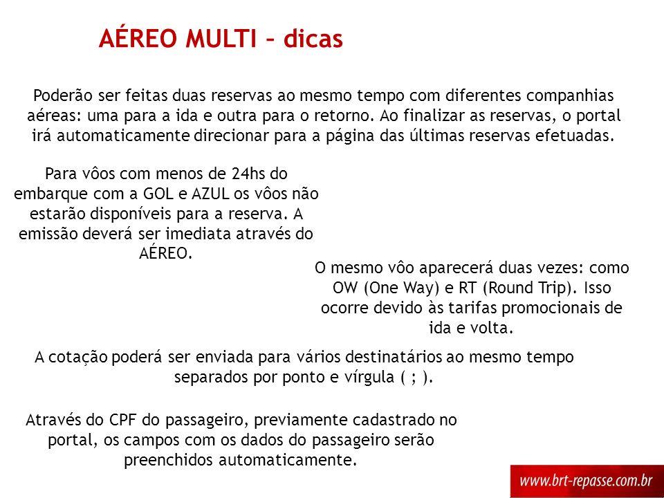 Para vôos com menos de 24hs do embarque com a GOL e AZUL os vôos não estarão disponíveis para a reserva. A emissão deverá ser imediata através do AÉRE