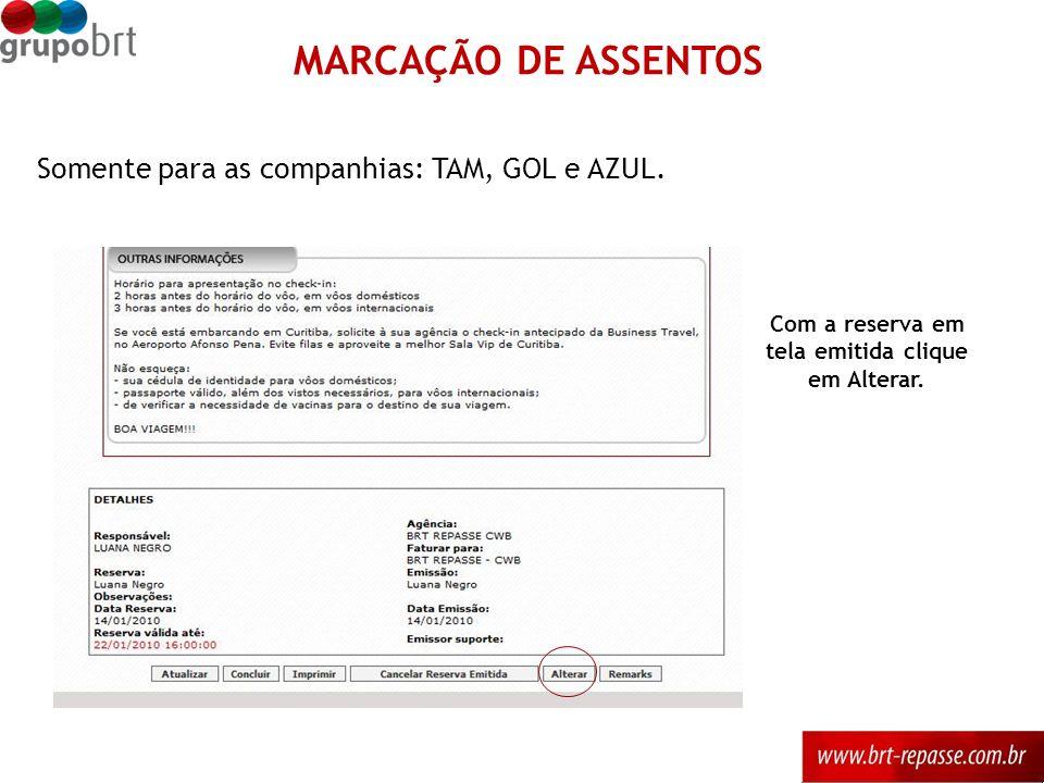 MARCAÇÃO DE ASSENTOS Somente para as companhias: TAM, GOL e AZUL. Com a reserva em tela emitida clique em Alterar.