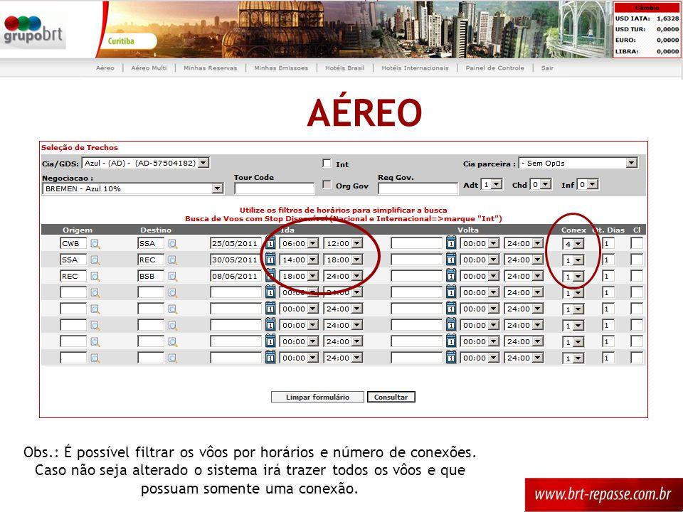 AÉREO Obs.: É possível filtrar os vôos por horários e número de conexões. Caso não seja alterado o sistema irá trazer todos os vôos e que possuam some