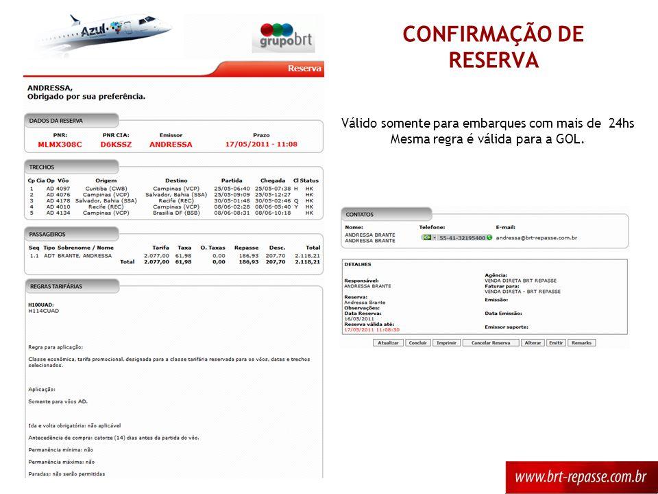 Válido somente para embarques com mais de 24hs Mesma regra é válida para a GOL. CONFIRMAÇÃO DE RESERVA