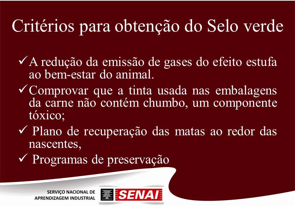 Critérios para obtenção do Selo verde A redução da emissão de gases do efeito estufa ao bem-estar do animal. Comprovar que a tinta usada nas embalagen
