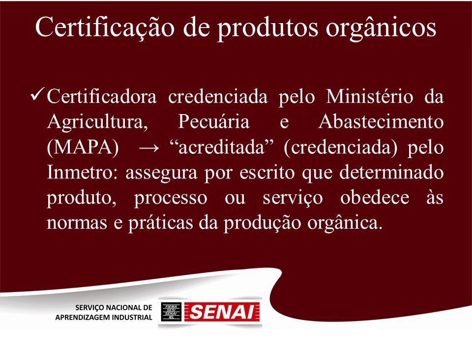 Certificação de produtos orgânicos Certificadora credenciada pelo Ministério da Agricultura, Pecuária e Abastecimento (MAPA) acreditada (credenciada)