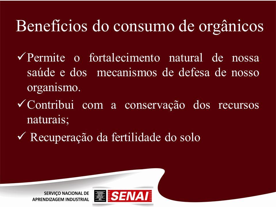 Benefícios do consumo de orgânicos Permite o fortalecimento natural de nossa saúde e dos mecanismos de defesa de nosso organismo. Contribui com a cons