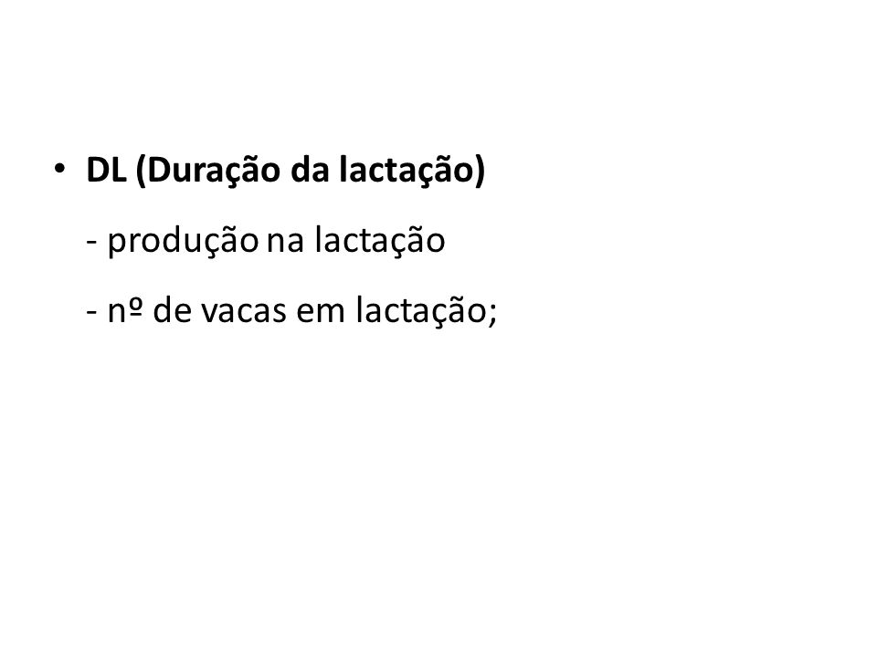 DL (Duração da lactação) - produção na lactação - nº de vacas em lactação;