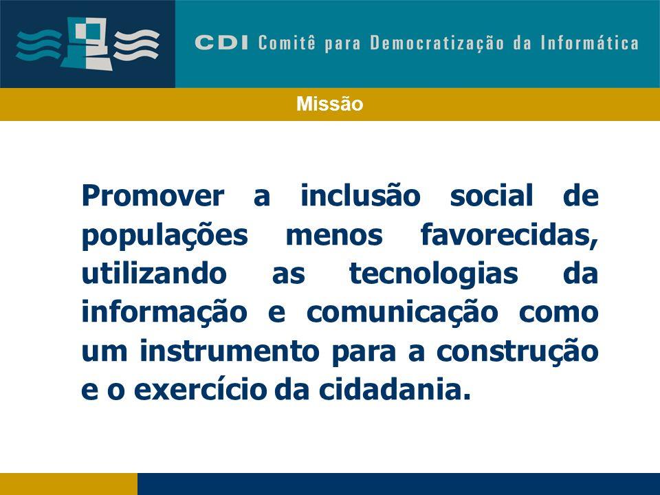 Missão Promover a inclusão social de populações menos favorecidas, utilizando as tecnologias da informação e comunicação como um instrumento para a construção e o exercício da cidadania.