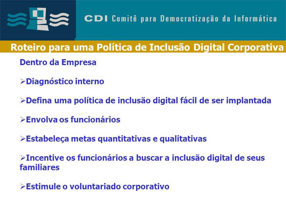 Roteiro para uma Política de Inclusão Digital Corporativa Identifique parceiros Sensibilize a empresa Defina objetivos claros Faça um diagnóstico