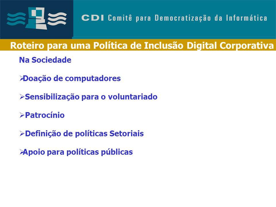 Roteiro para uma Política de Inclusão Digital Corporativa Na Comunidade Aproxime-se da comunidade Avalie os recursos necessários Mobilize os funcionár