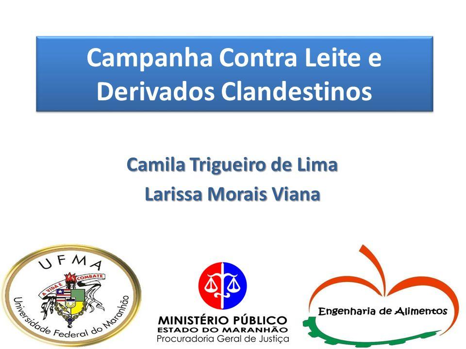 Campanha Contra Leite e Derivados Clandestinos Camila Trigueiro de Lima Larissa Morais Viana