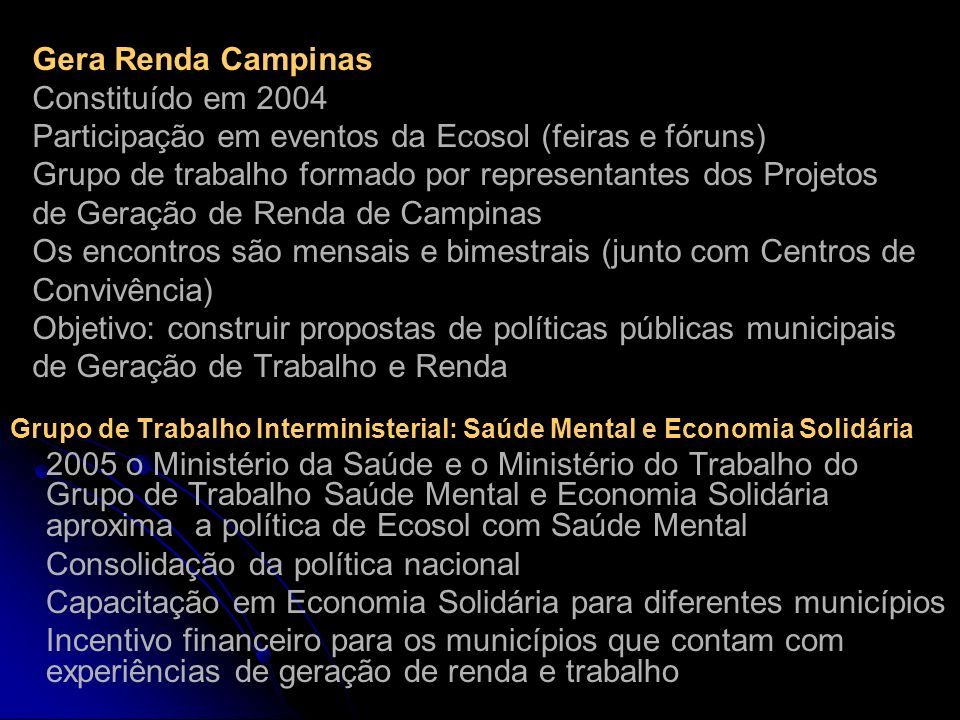 Gera Renda Campinas Constituído em 2004 Participação em eventos da Ecosol (feiras e fóruns) Grupo de trabalho formado por representantes dos Projetos