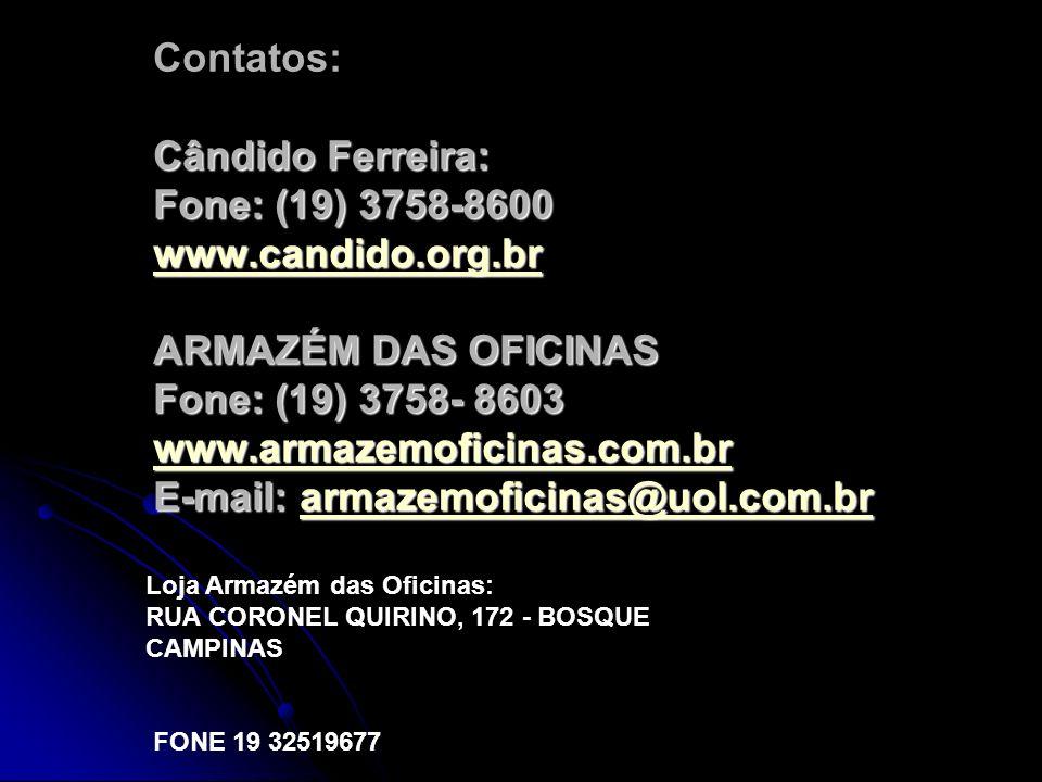 Cândido Ferreira: Fone: (19) 3758-8600 www.candido.org.br ARMAZÉM DAS OFICINAS Fone: (19) 3758- 8603 www.armazemoficinas.com.br E-mail: armazemoficina