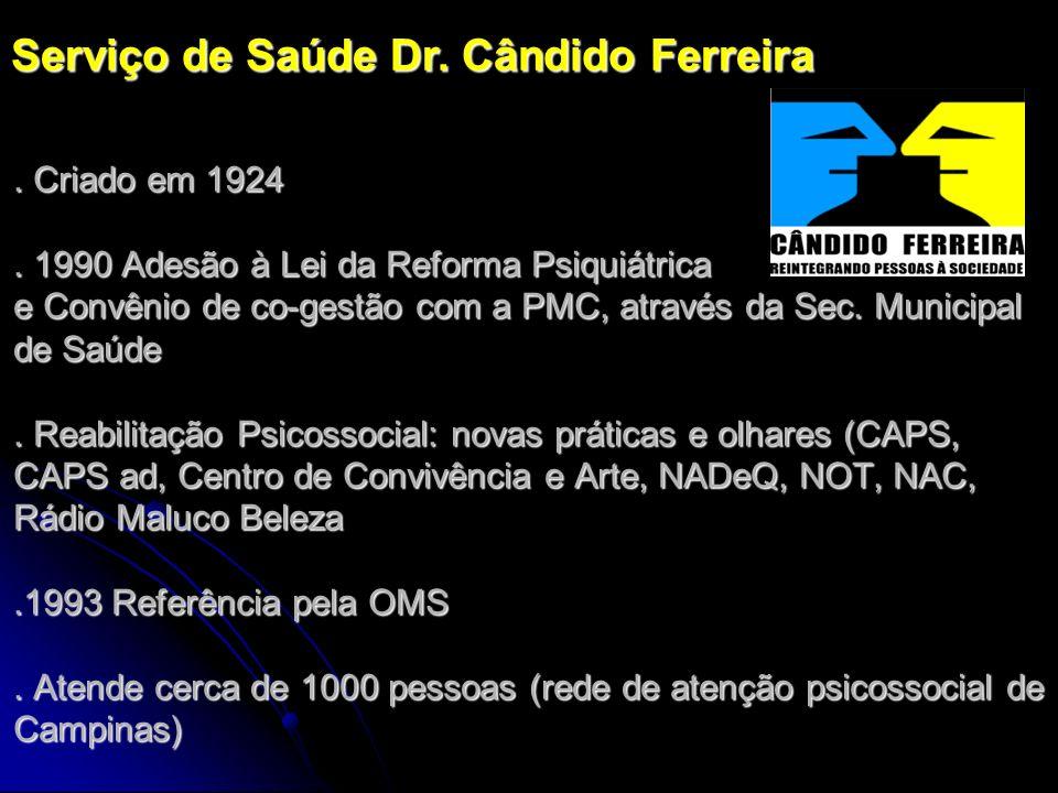 . Criado em 1924. 1990 Adesão à Lei da Reforma Psiquiátrica e Convênio de co-gestão com a PMC, através da Sec. Municipal de Saúde. Reabilitação Psicos
