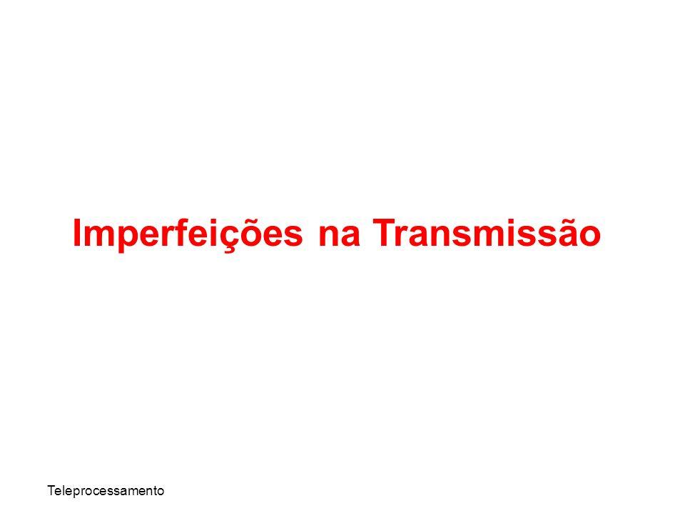 Teleprocessamento Imperfeições na Transmissão