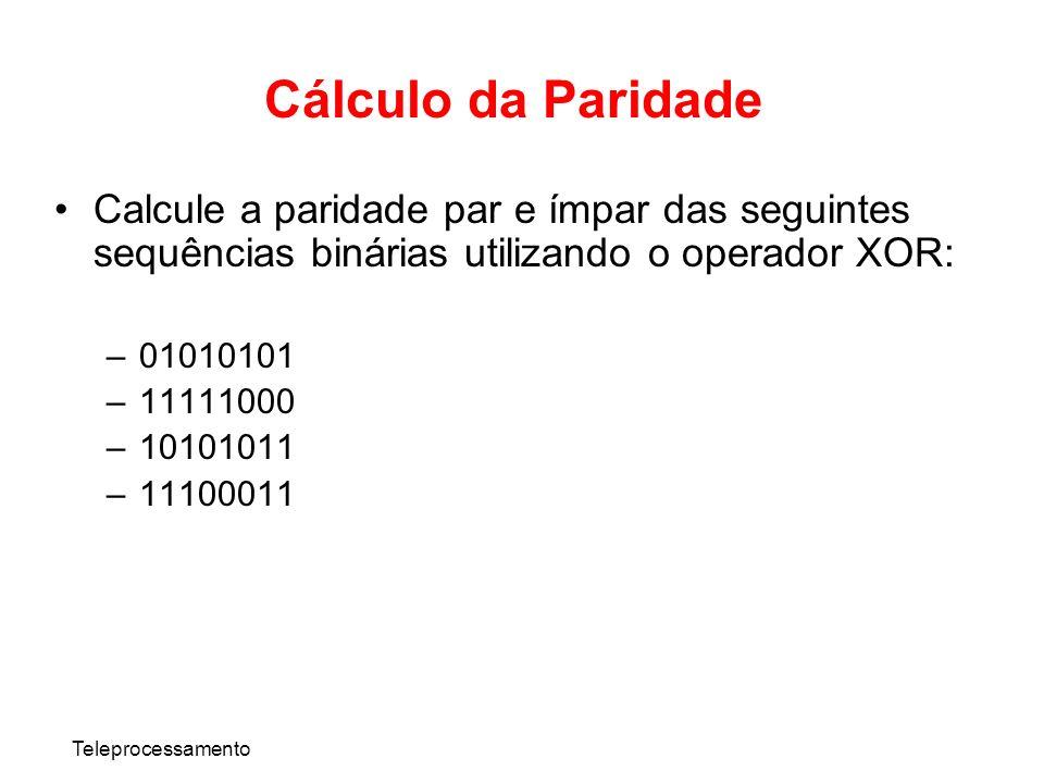 Teleprocessamento Cálculo da Paridade Calcule a paridade par e ímpar das seguintes sequências binárias utilizando o operador XOR: –01010101 –11111000