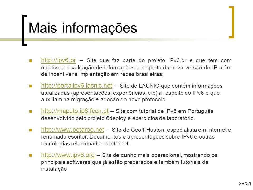 Mais informações http://ipv6.br – Site que faz parte do projeto IPv6.br e que tem com objetivo a divulgação de informações a respeito da nova versão d