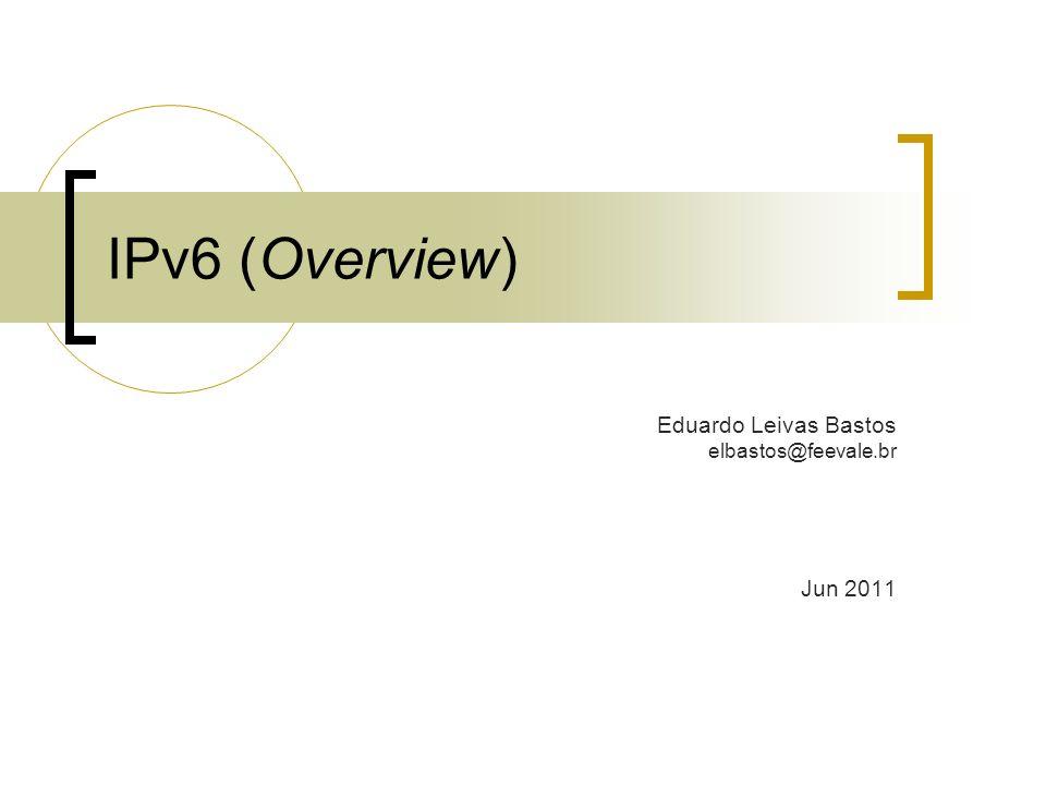 IPv6 (Overview) Eduardo Leivas Bastos elbastos@feevale.br Jun 2011