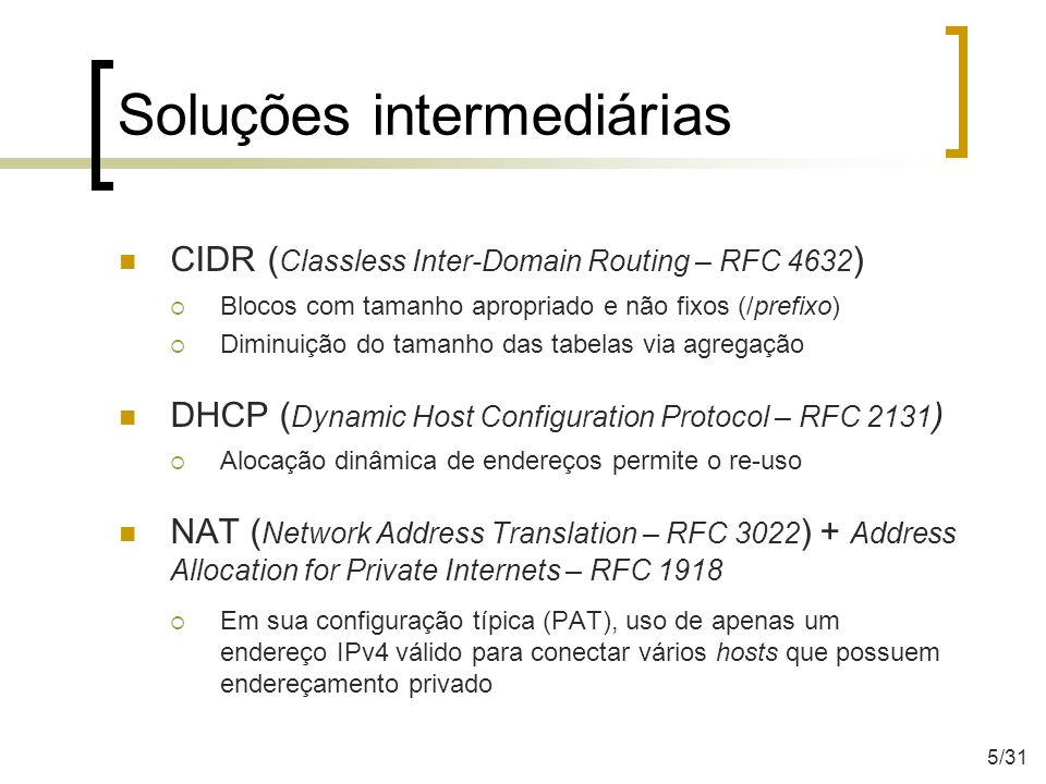 Soluções intermediárias CIDR ( Classless Inter-Domain Routing – RFC 4632 ) Blocos com tamanho apropriado e não fixos (/prefixo) Diminuição do tamanho