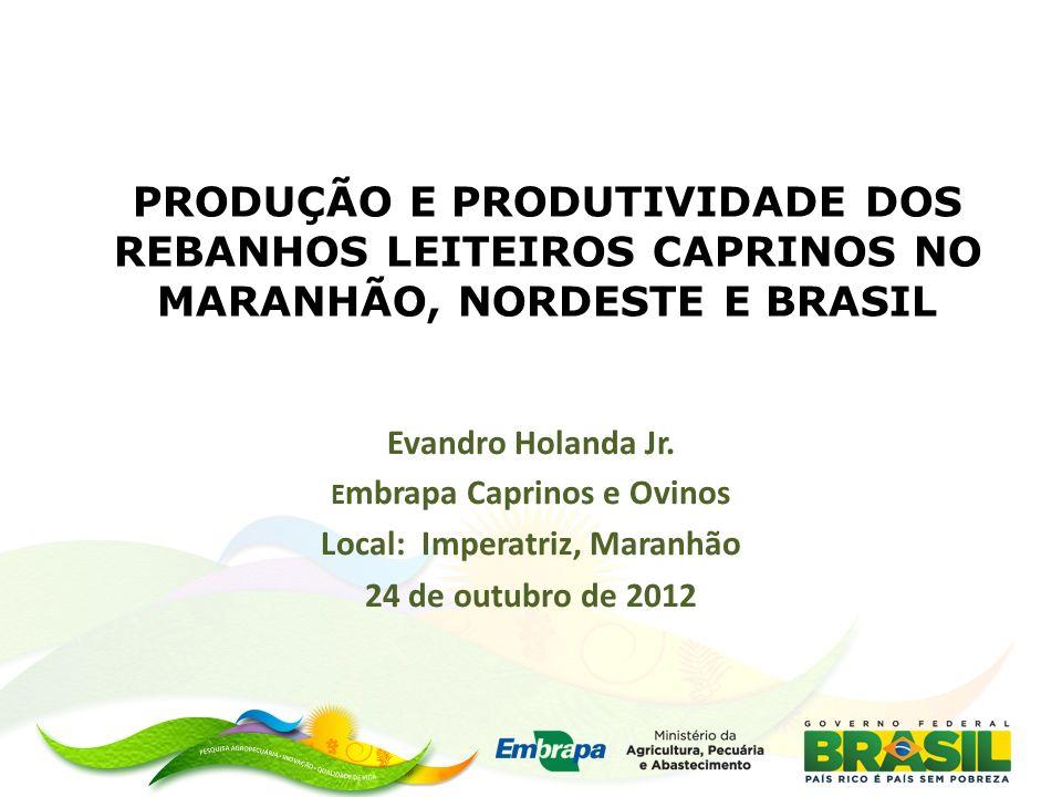 PRODUÇÃO E PRODUTIVIDADE DOS REBANHOS LEITEIROS CAPRINOS NO MARANHÃO, NORDESTE E BRASIL Evandro Holanda Jr.